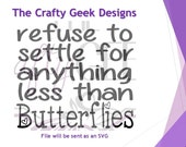 Refuse To Settle For Anything Less Than Butterflies SVG File
