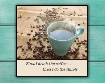 Magnet - First I drink the coffee ... then I do the things - Friend Colleague Partner Husband Wife Mother Father Coffee Addict Gift