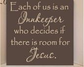 Beautiful 8x8 wooden board sign with vinyl quote...Each of us is an innkeeper who decides if there is room for Jesus