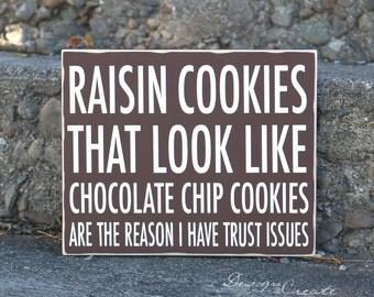 Custom wood sign - Funny wood sign - RAISIN COOKIES that look like Chocolate chip cookies - Custom Sign, trust issues