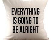 Everything is going to be alright - Cushion/ Pillow Cover - 18x18 - Choose your fabric and font colour