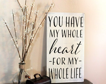 "12"" x 22"" - You have my whole heart for my whole life - MADE TO ORDER - Rustic Wooden Sign"