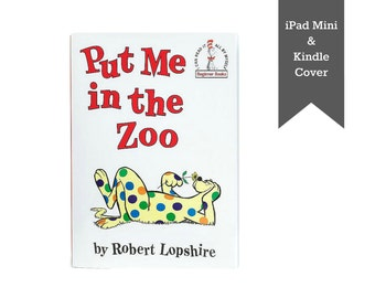 Put Me in the Zoo by Robert Lopshire - CUSTOM iPad Mini cover, iPad Mini case, Kindle cover, Kindle case, Nook cover made from a book