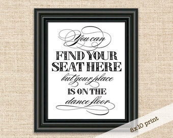 You Can Find Your Seat Here But Your Place Is On The Dance Floor - 8x10 Printable Sign - Wedding Reception Seating Sign