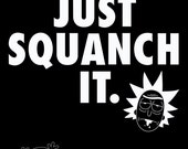 Just Squanch It - T-Shirt design