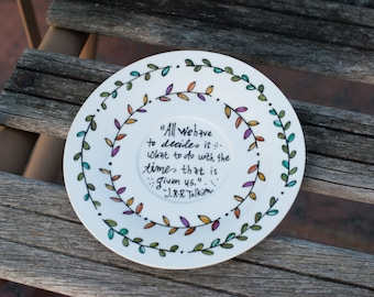 "J.R.R. Tolkien Small Decorative Platter - ""All we have to decide is what to do with the time that is given us"" - White plate, hand painted"