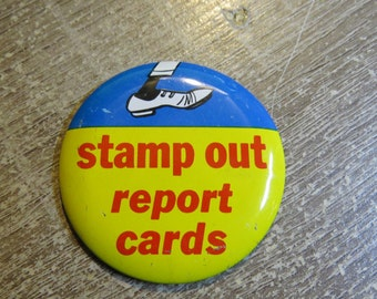 "Vintage 1960's Tin Metal Funny Pin Pinback Button That Reads "" Stamp Out Report Cards """