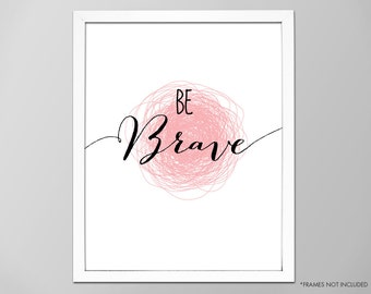 "Be Brave Art Print, Inspirational ""Be Brave"" Quote Wall Decor, Be Brave Motivational Quote, Typographic Art Print, Be Brave Art Print, Brave"
