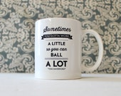 Work a Little to Ball A Lot - Parks and Rec Inspired tv Show - coffee cup, mug, pencil holder - Ready to Ship