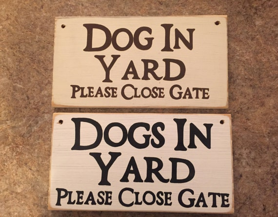 DOG DOGS in Yard Please Close Gate Sign for Fence Wall Warning Plaque Wooden Hand Painted You Pick Color