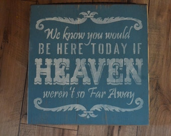 Handpainted Rustic Shabby Wooden Sign We know you'd be here today, if heaven weren't so far away