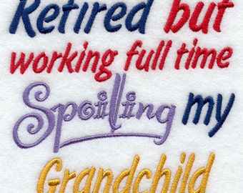 Retired But Working Full Time Spoiling My Grandchild Embroidered Flour Sack Hand Towel