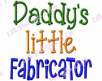 Daddy's little Fabricator - Machine Embroidery Design - 6 Sizes
