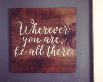 Wherever you are, be all there. - Hand Painted Sign