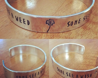 Some see a weed some see a wish... cuff bracelet...