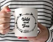 Wild and Free Mug, Wild and Free Coffee Mug, Inspirational Coffee Mug, Coffee Mug, Ceramic Mug, Custom Coffee Mug, Custom Ceramic Mug