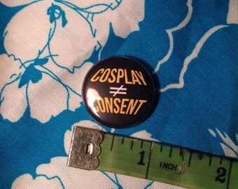 "Cosplay Is Not Consent 1"" button"
