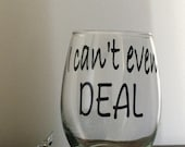 I Can't Even Deal Stemless Wine Glass.  Funny wine glass.  I can't even wine glass. Humor gift. Funny Gift
