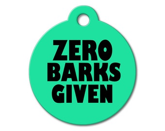 Dog Name Tag - Zero Barks Given - Personalized Dog Tag, Custom Dog Tag, Dog ID Tags, Dog Tags for Dogs, Designer Pet Tag - Funny Pet Tag
