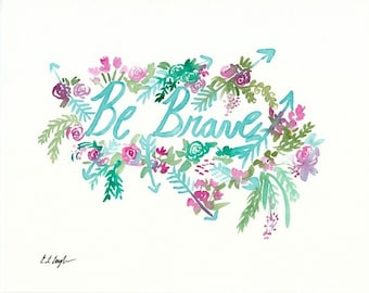 Be Brave, Watercolor Lettering, 8x10, Original watercolor painting, boho decor, watercolor flowers, girls room decor, arrows and flowers