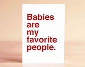 Funny Baby Card - New Baby Card - Expecting Baby Card - Funny Baby Shower Card - Babies are my favorite people.