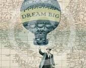 Whimsical Print, Dreams, Hot Air Balloon, Dream Prints, Travel Map, Steampunk Prints, Inspirational Prints, Vintage Art, World Map, Man