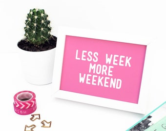 WEEKEND PRINT, Weekend, Art Print,Typography Print, Less Week More Weekend, Quote, Saying, Digital Print, Apartment Print, Wall Art Print