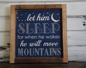 Rustic Sign Let Him Sleep For When He Wakes He Will Move Mountains