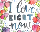 I Love Right Now - Makewells Art Print - Day 103