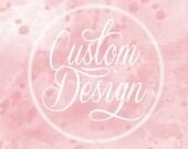 Custom Designs