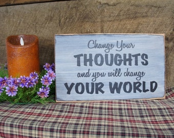 Change Your Thoughts and You Will Change Your World. Great Motivational Rustic Sign Distressed & Antiqued
