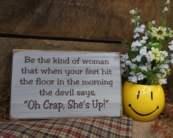 "Be the Kind of Woman that When Your Feet Hit the Floor in the Morning the Devil says, ""Oh Crap, She's Up!  ...Fun, Rustic Style Sign"