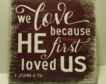 We Love Because He First Loved Us/Brown and White Wedding Sign/Anniversary Gifts for en women/Rustic Wedding Decor/Wooden