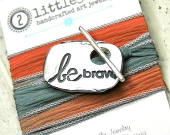 Be Brave ~ Silk Wrap Bracelet ~ gift for her, Inspirational Bracelet