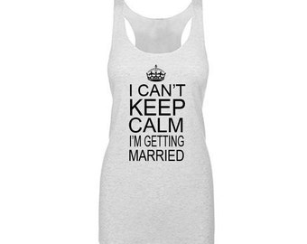I Can't Keep Calm I'm Getting Married Tank Top, Bride Gift, Bride Tank Top, Bride Shirt, Engagement Gift, Bridal Shower Gift, Funny Shirts
