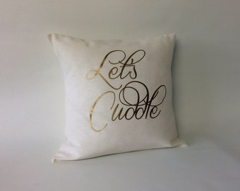 Let's cuddle - Gold Pillow cover - metallic gold pillows, 16x16, 18x18, 20x20,24x 24, 26x26, romantic pillow - throw pillow