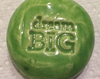 DREAM BIG Pocket Stone - Ceramic - Apple Green Art Glaze - Inspirational Art Piece