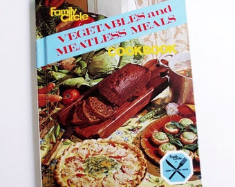 Vintage Cookbook Family Circle Vegetables and Meatless Meals 1978