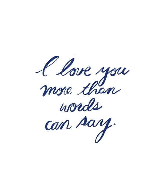I Love You More Than Best Friend Quotes: I Love You More Than Words Can Say Print