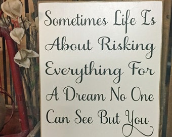 """Inspirational Sign, Wall Decor Quotes, 10""""x12"""" Wooden Sign """"Sometimes Life Is About Risking Everything For A Dream No One Can See But You"""""""