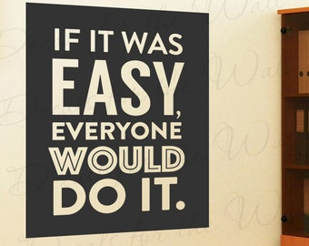 If It Was Easy Everyone Would Do It - Inspirational Motivational Success Achievement Determination Quote - Decorative Vinyl Wall Decal T78