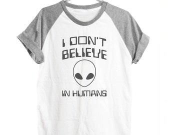 I don't believe in Humans tshirt alien shirt women top workout tshirt graphic tee short sleeve shirt men shirt size S M L