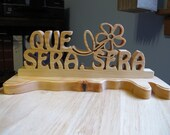 Que Sera Sera (What Ever Will Be Will Be) Hand Cut Wood Sign