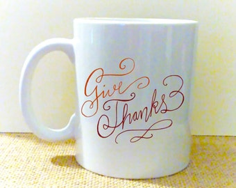 Give Thanks - Hand Lettered Coffee Mug - Autumn - Fall - Inspirational - Spiritual - Thanksgiving - OOAK