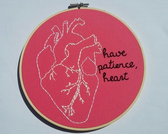have patience, heart - handmade embroidery hoop art