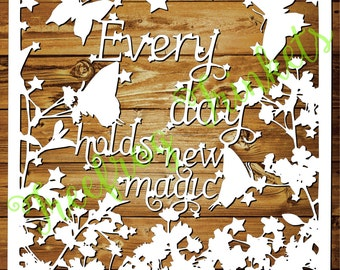 Every day holds new magic - CYO papercutting template