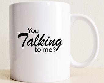 You Talking To Me Mug | Robert De Niro Mug | Taxi Driver Movie Quote Mug | Movie Lover Mug | College Student Gift | Gag Gift | Birthday Mug