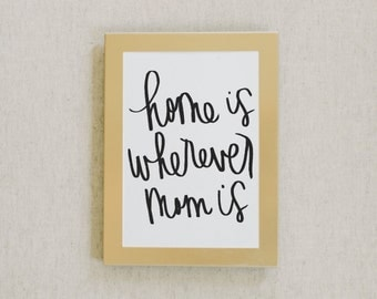 Calligraphy Print, Home Is Wherever Mom Is -Calligraphy