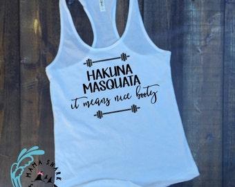 Hakuna Masquata: It means nice booty shirt, workout shirt, gym shirt, workout tank, gym tank