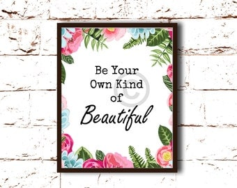 Be Your Own Kind of Beautiful quote. An inspiration phrase to remind you about YOU. 8x10 Printable, downloadable Image, Wall Art, Home Decor